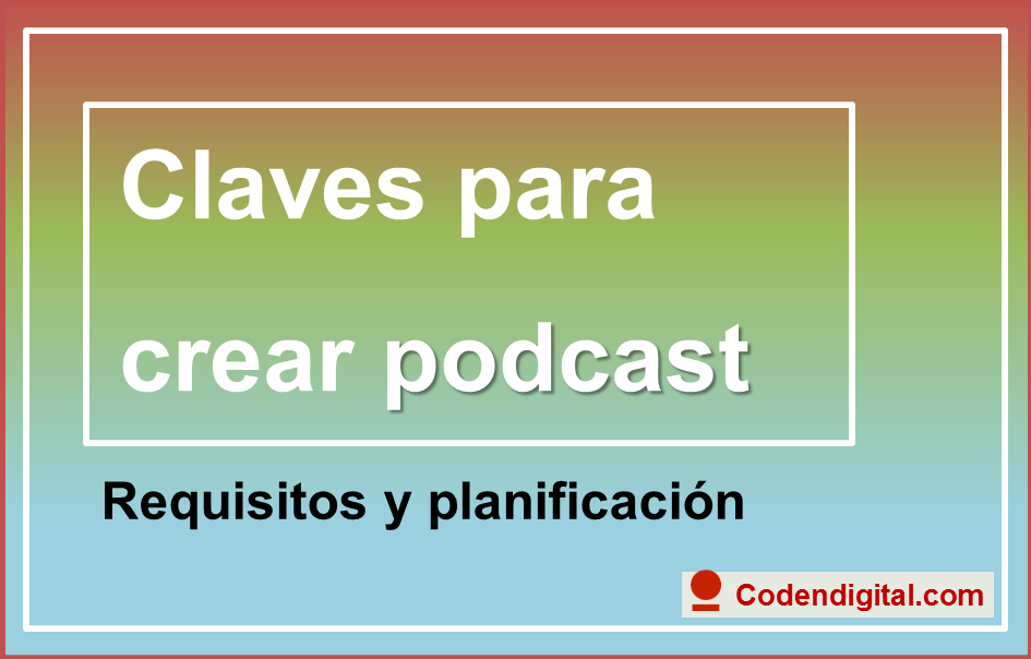 Claves para crear podcast, requisitos y planificación