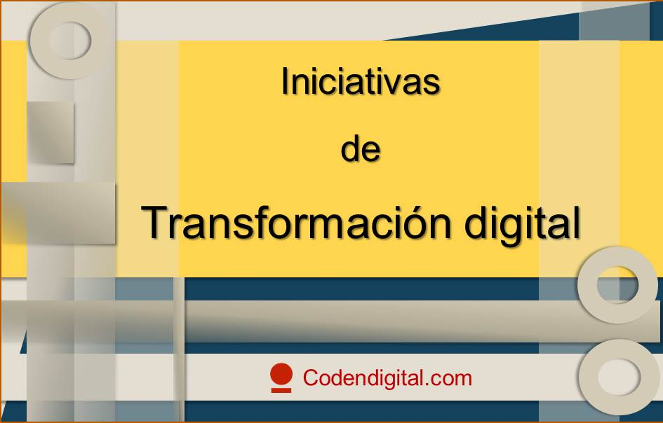 Iniciativas de Transformación digital